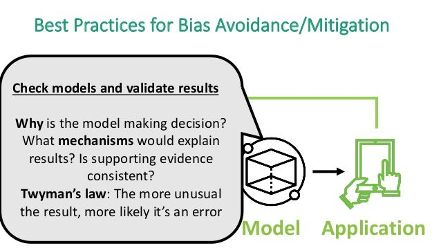 Design Data Model Application Best Practices for Bias Avoidance/Mitigation Check models and validate results Why is the mo...