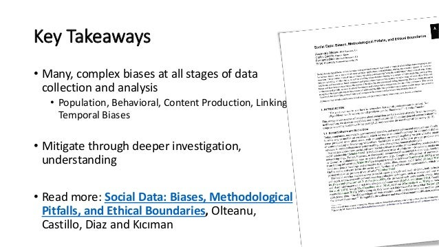 Key Takeaways • Many, complex biases at all stages of data collection and analysis • Population, Behavioral, Content Produ...
