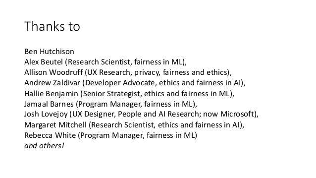 Thanks to Ben Hutchison Alex Beutel (Research Scientist, fairness in ML), Allison Woodruff (UX Research, privacy, fairness...