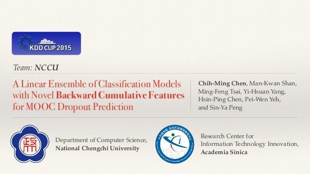 Team: NCCU A Linear Ensemble of Classification Models with Novel Backward Cumulative Features for MOOC Dropout Prediction ...