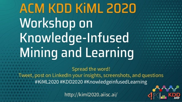 Spread the word! Tweet, post on LinkedIn your insights, screenshots, and questions #KiML2020 #KDD2020 #KnowledgeinfusedLea...