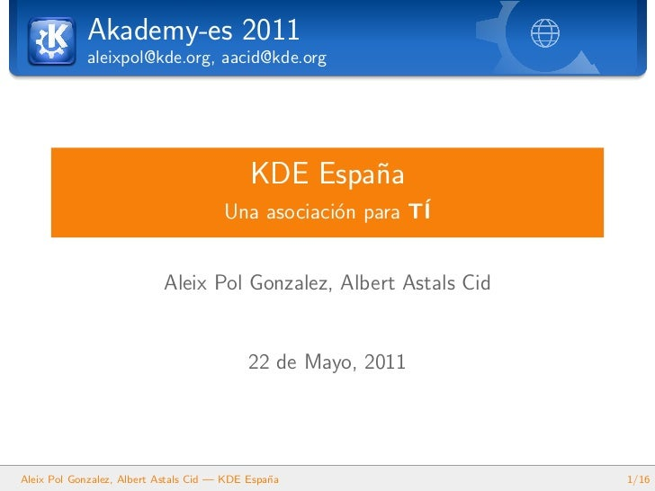 Akademy-es 2011            aleixpol@kde.org, aacid@kde.org                                            KDE Espa˜a          ...