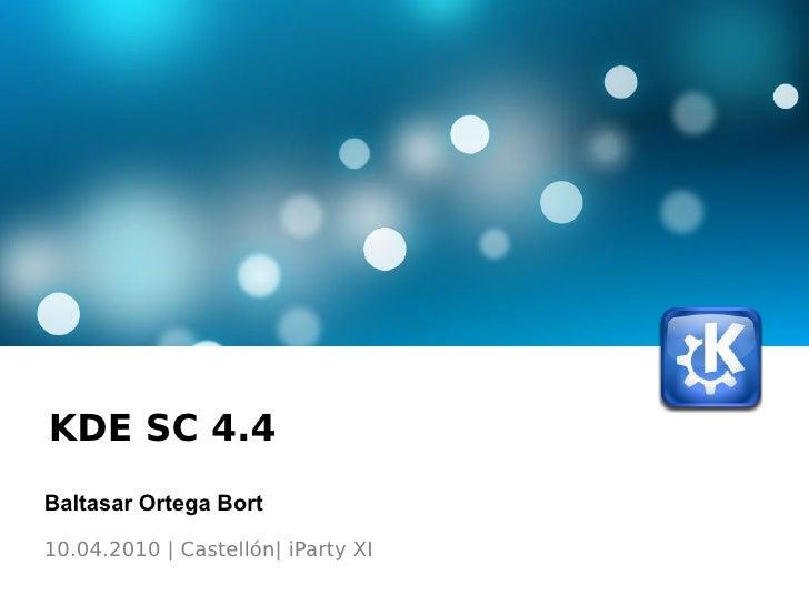 KDE SC 4.4  Baltasar Ortega Bort 10.04.2010 | Castellón| iParty XI
