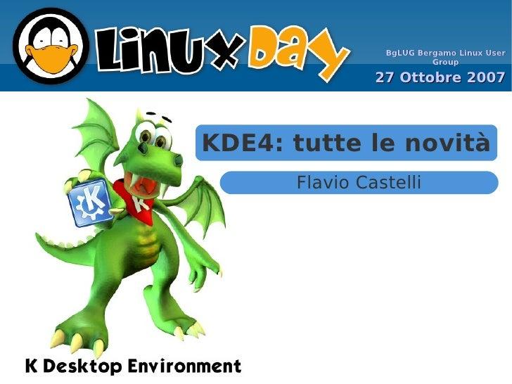 BgLUG Bergamo Linux User                         Group               27 Ottobre 2007KDE4: tutte le novità      Flavio Cast...