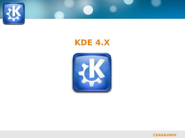 be free.                KDE 4.X                          CENABUMIX