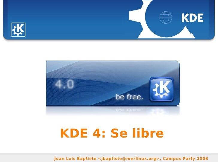 Sebastian Kügler <sebas@kde.org>, FrOSCon 2006                    KDE 4: Se libre            Juan Luis Baptiste <jbaptiste...