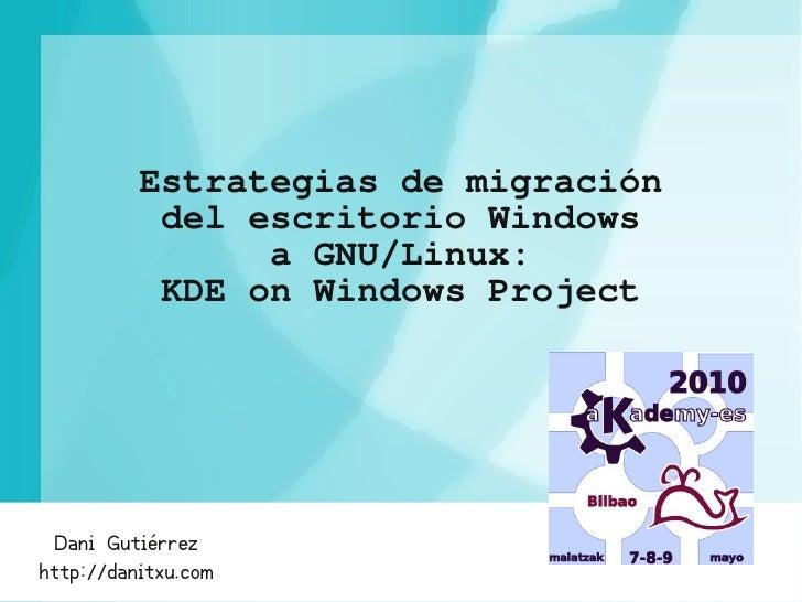 Estrategias de migración            del escritorio Windows                 a GNU/Linux:            KDE on Windows Project ...