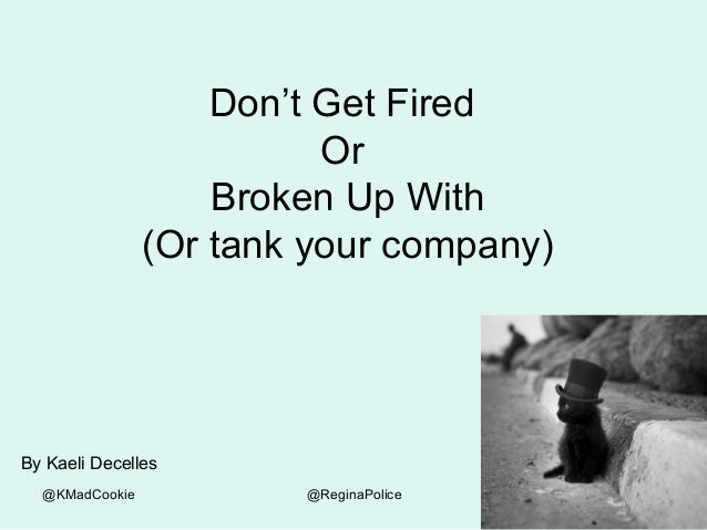 @KMadCookie @ReginaPolice Don't Get Fired Or Broken Up With (Or tank your company) By Kaeli Decelles