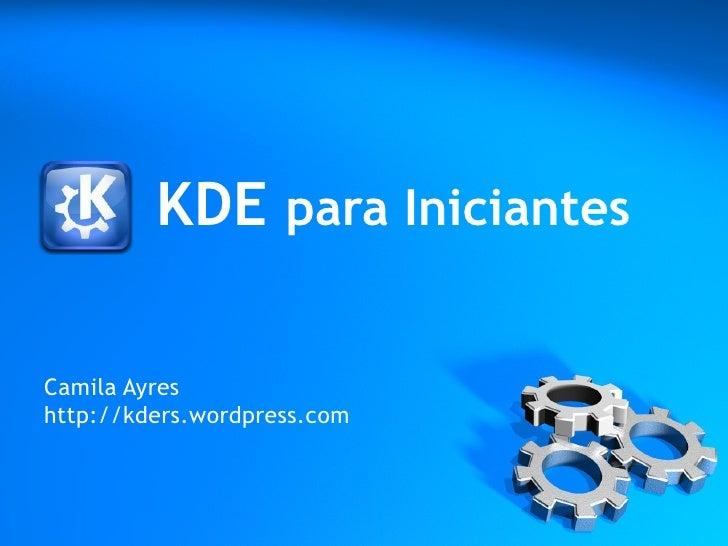 KDE para Iniciantes  Camila Ayres http://kders.wordpress.com