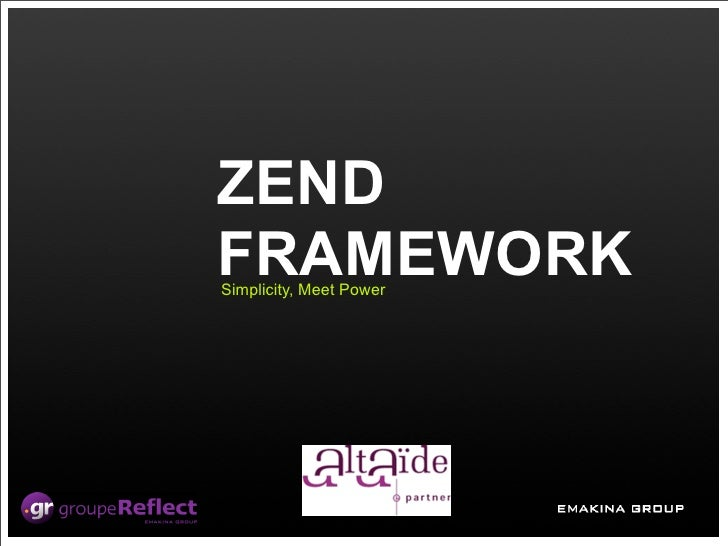 ZEND FRAMEWORK Simplicity, Meet Power