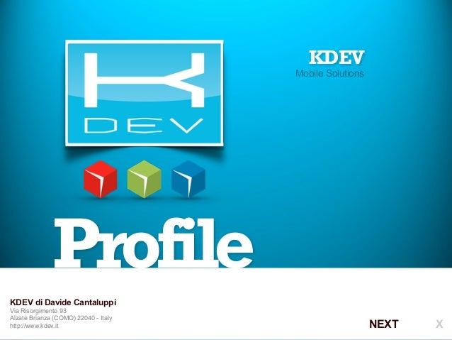 Profile  KDEV  Mobile Solutions  NEXT X  KDEV di Davide Cantaluppi  Via Risorgimento 93  Alzate Brianza (COMO) 22040 - Ita...