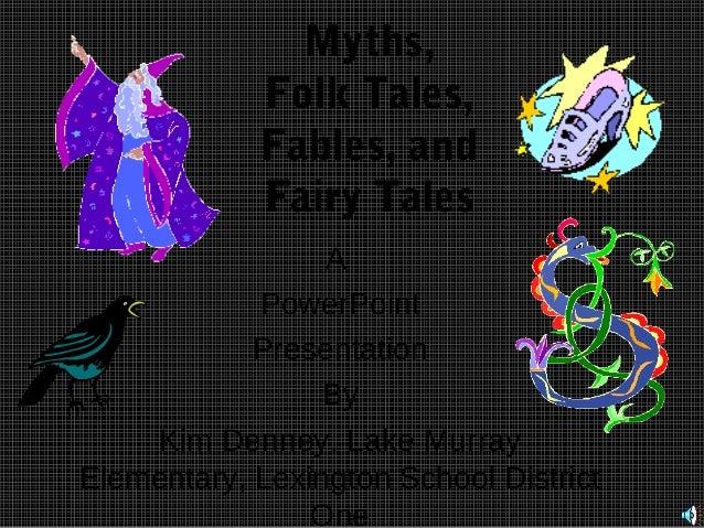 Myths, Folk Tales, Fables, and Fairy Tales A PowerPoint Presentation By Kim Denney, Lake Murray Elementary, Lexington Scho...