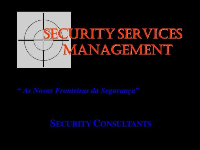 """SECURITY SERVICES MANAGEMENT """" As Novas Fronteiras da Segurança"""" SECURITY CONSULTANTS"""