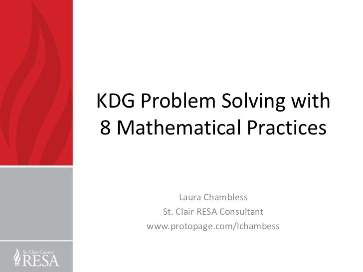 KDG Problem Solving with8 Mathematical Practices            Laura Chambless       St. Clair RESA Consultant     www.protop...