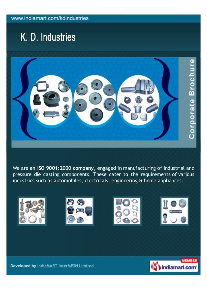 We are an ISO 9001:2000 company, engaged in manufacturing of industrial andpressure die casting components. These cater to...