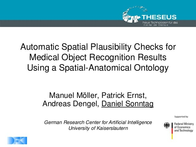 1 1/30/2015 Automatic Spatial Plausibility Checks for Medical Object Recognition Results Using a Spatial-Anatomical Ontolo...