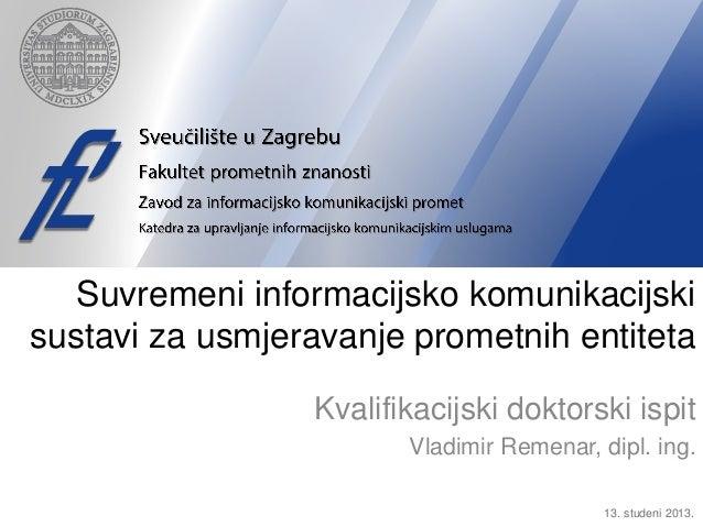 Suvremeni informacijsko komunikacijski sustavi za usmjeravanje prometnih entiteta Kvalifikacijski doktorski ispit Vladimir...