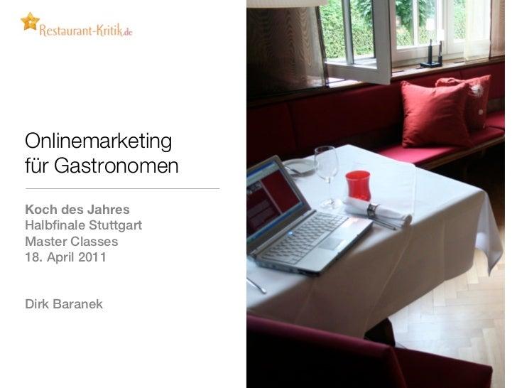 Onlinemarketingfür GastronomenKoch des JahresHalbfinale StuttgartMaster Classes18. April 2011Dirk Baranek