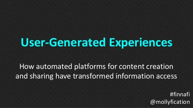 User-Generated Experiences  How automated platforms for content creation  and sharing have transformed information access ...