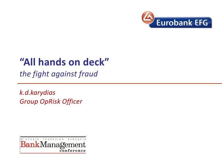 """All hands on deck""the fight against fraudk.d.karydiasGroup OpRisk Officer"
