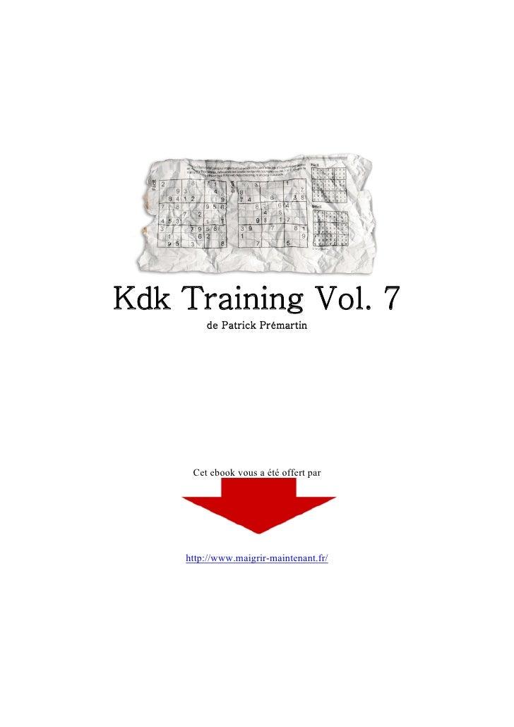 Kdk Training Vol. 7        de Patrick Prémartin     Cet ebook vous a été offert par    http://www.maigrir-maintenant.fr/