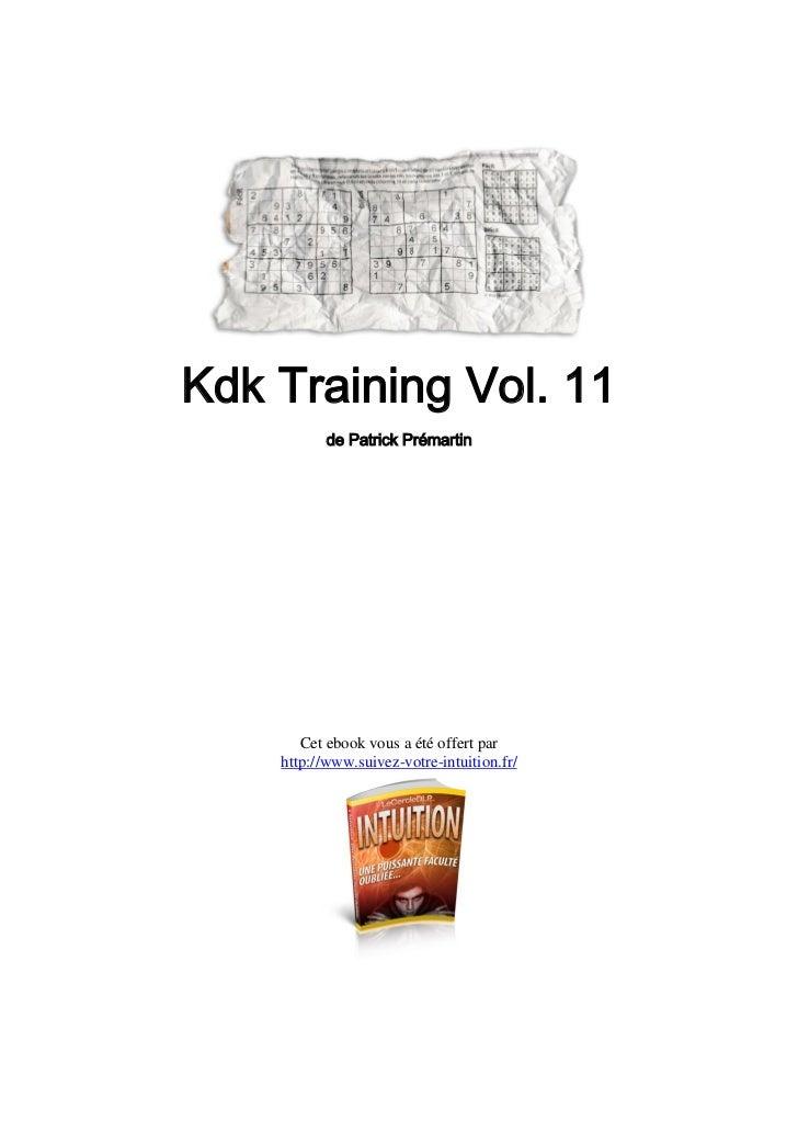 Kdk Training Vol. 11           de Patrick Prémartin       Cet ebook vous a été offert par    http://www.suivez-votre-intui...