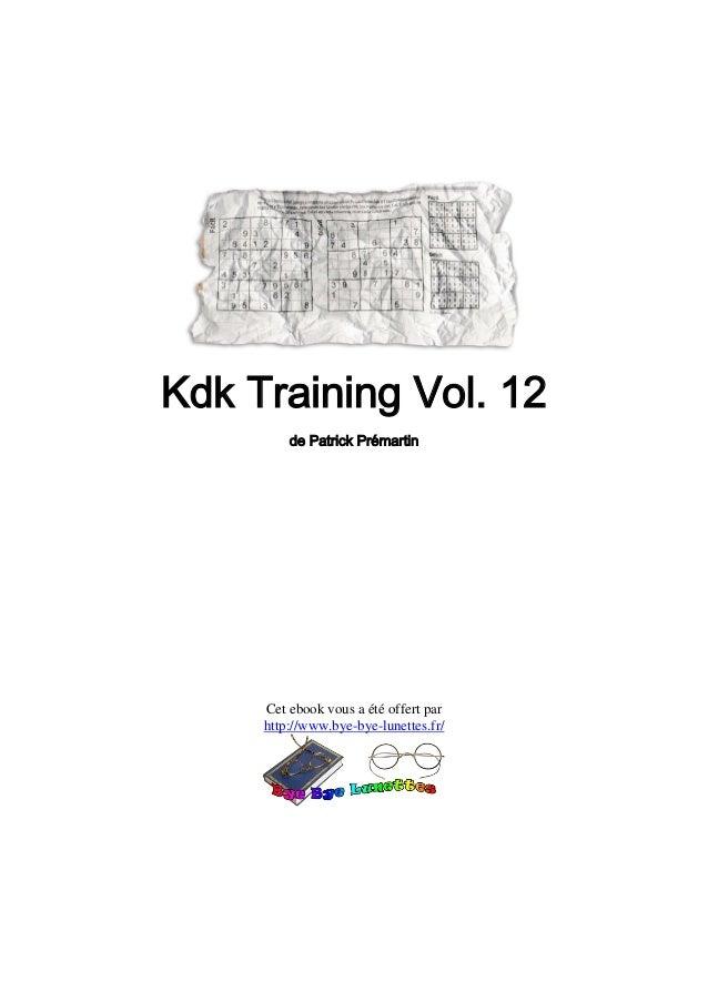 Kdk Training Vol. 12         de Patrick Prémartin     Cet ebook vous a été offert par     http://www.bye-bye-lunettes.fr/