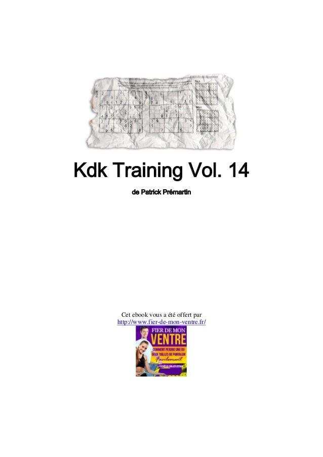 Kdk Training Vol. 14         de Patrick Prémartin      Cet ebook vous a été offert par    http://www.fier-de-mon-ventre.fr/