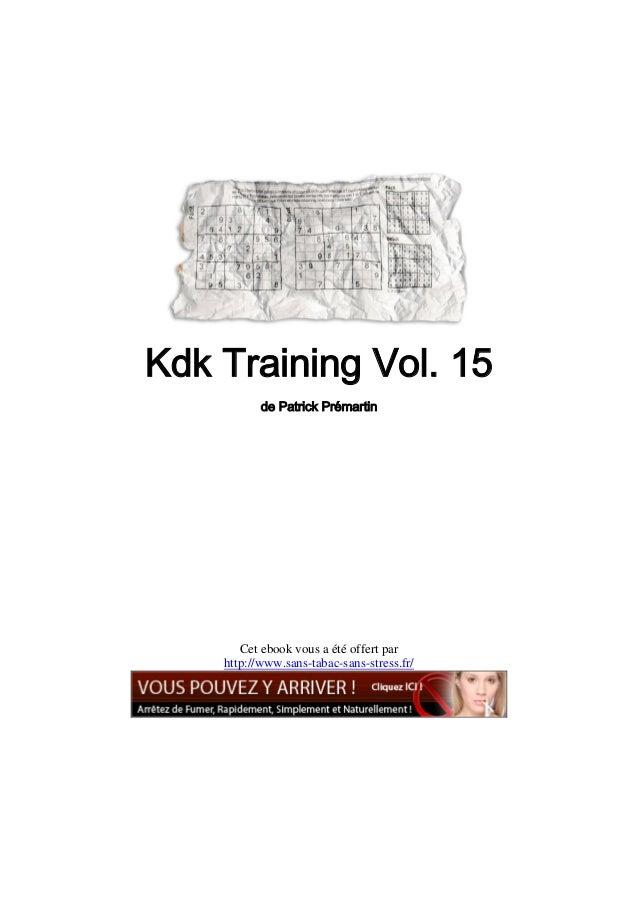 Kdk Training Vol. 15           de Patrick Prémartin       Cet ebook vous a été offert par    http://www.sans-tabac-sans-st...