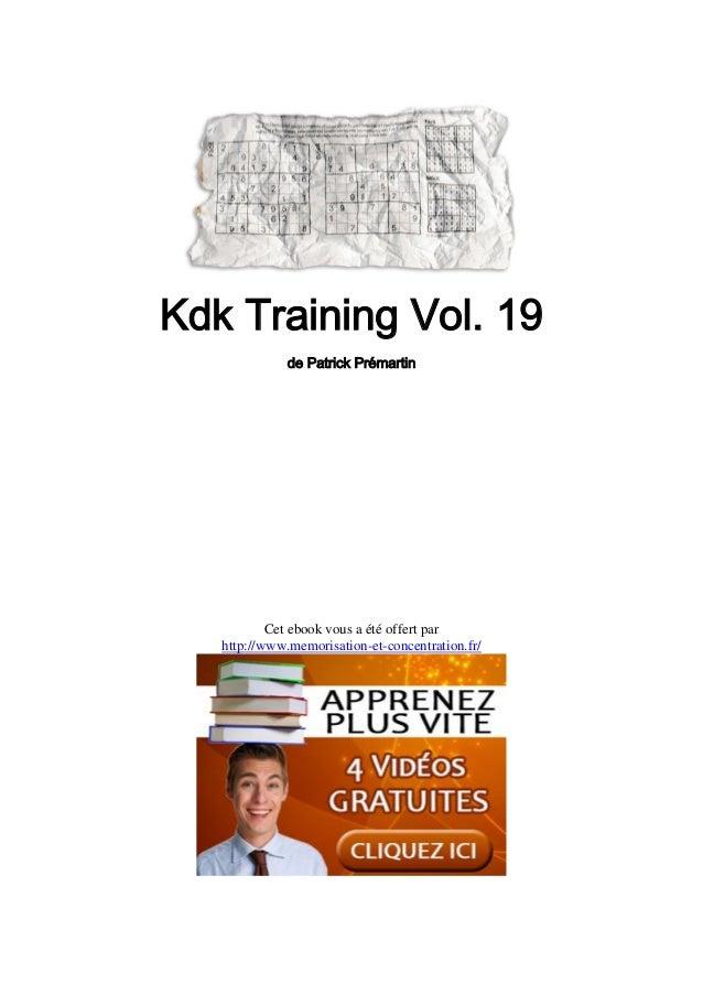 Kdk Training Vol. 19 de Patrick Prémartin Cet ebook vous a été offert par http://www.memorisation-et-concentration.fr/