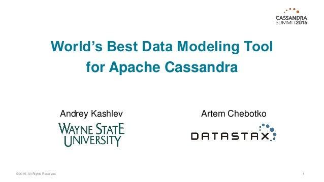 World's Best Data Modeling Tool for Apache Cassandra 1© 2015. All Rights Reserved. Artem ChebotkoAndrey Kashlev