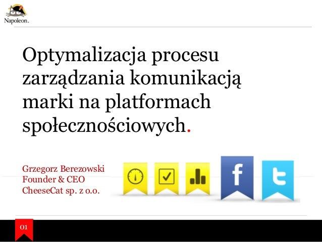 Optymalizacja procesuzarządzania komunikacjąmarki na platformachspołecznościowych.01Grzegorz BerezowskiFounder & CEOCheese...