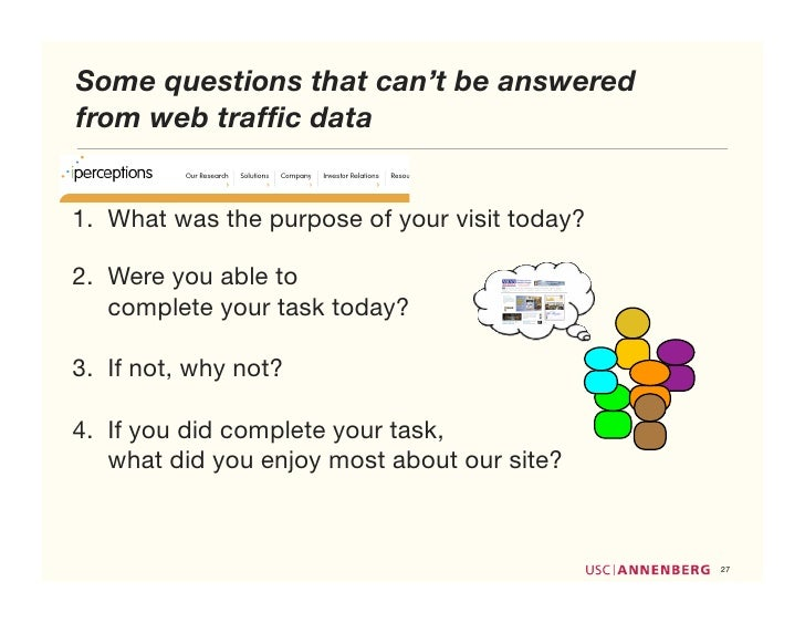 Some questions that can't be answered from web traffic data   1. What was the purpose of your visit today?  2. Were you abl...