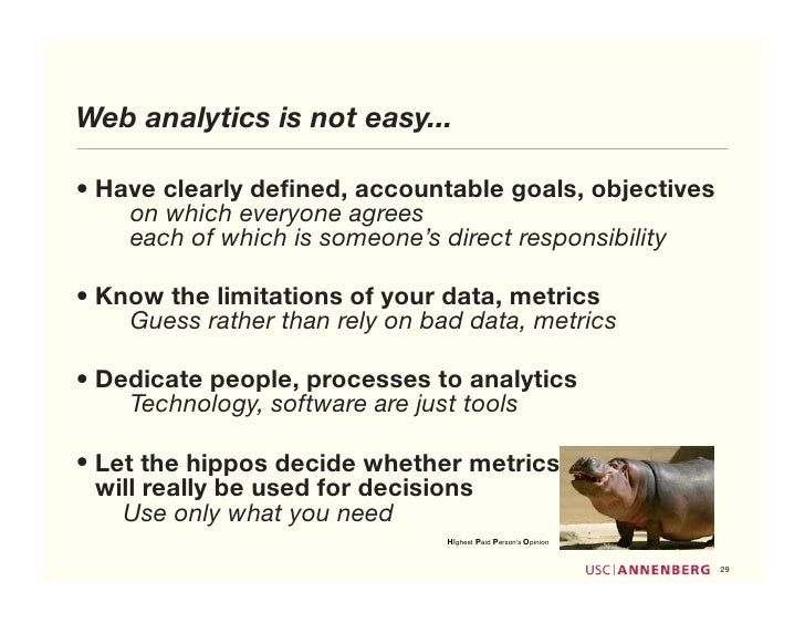 Web analytics is not easy...  • Have clearly defined, accountable goals, objectives     on which everyone agrees     each o...