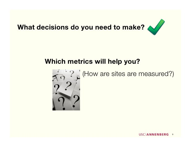 What decisions do you need to make?           Which metrics will help you?                   (How are sites are measured?)...