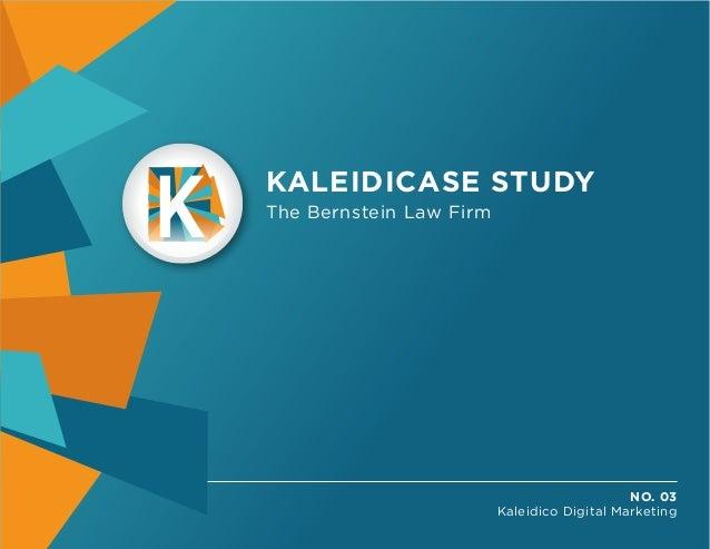 KALEIDICASE STUDY The Bernstein Law Firm  NO. 03 Kaleidico Digital Marketing