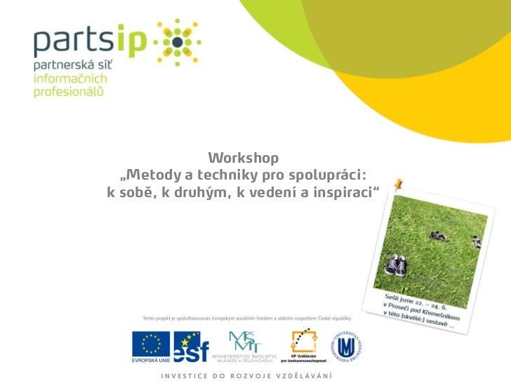 """Workshop  """"Metody a techniky pro spolupráci:k sobě, k druhým, k vedení a inspiraci"""""""
