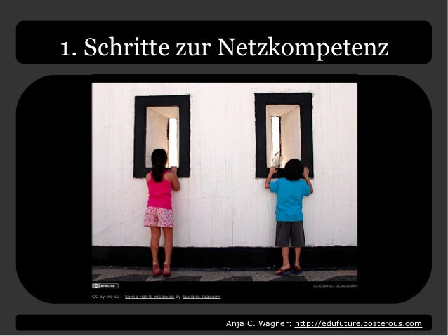 Anja C. Wagner: http://edufuture.posterous.com 1. Schritte zur Netzkompetenz CC by-nc-sa: Some rights reserved by Luciano ...