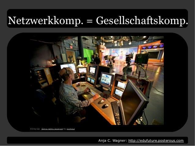 Anja C. Wagner: http://edufuture.posterous.com Netzwerkkomp. = Gesellschaftskomp. CC by-sa: Some rights reserved by eschip...