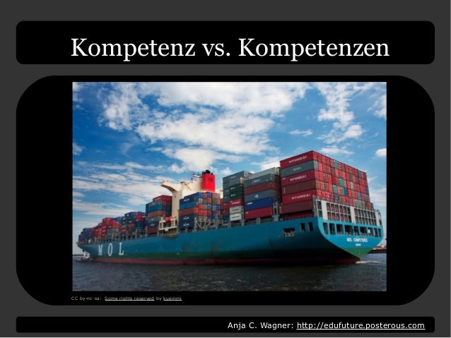 Anja C. Wagner: http://edufuture.posterous.com Kompetenz vs. Kompetenzen CC by-nc-sa: Some rights reserved by kuemmi