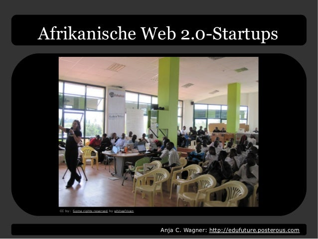 Anja C. Wagner: http://edufuture.posterous.com Afrikanische Web 2.0-Startups CC by: Some rights reserved by whiteafrican