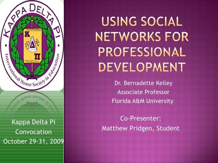 Dr. Bernadette Kelley Associate Professor Florida A&M University  Co-Presenter: Matthew Pridgen, Student Kappa Delta Pi Co...