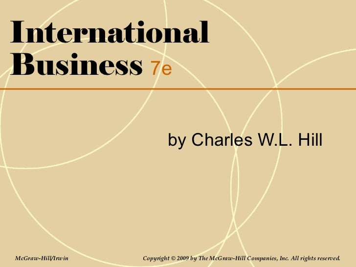 InternationalBusiness 7e                             by Charles W.L. HillMcGraw-Hill/Irwin   Copyright © 2009 by The McGra...