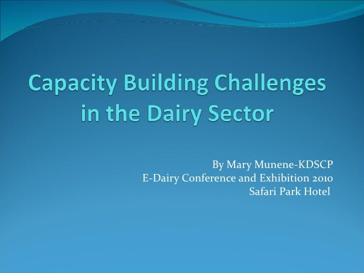 By Mary Munene-KDSCP E-Dairy Conference and Exhibition 2010 Safari Park Hotel