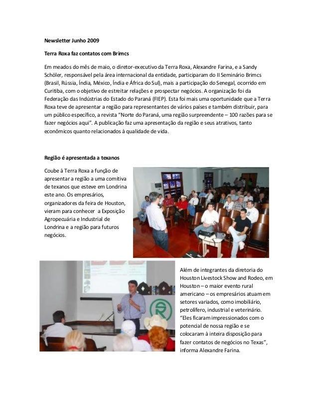 Newsletter Junho 2009  Terra Roxa faz contatos com Brimcs  Em meados do mês de maio, o diretor-executivo da Terra Roxa, Al...