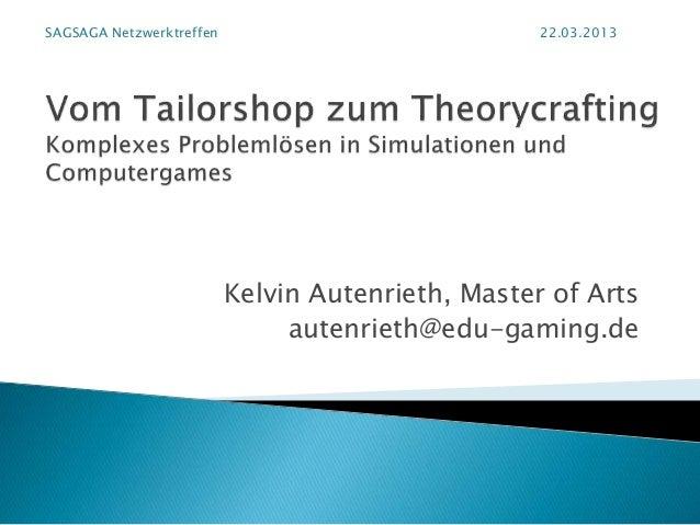 Kelvin Autenrieth, Master of Arts autenrieth@edu-gaming.de SAGSAGA Netzwerktreffen 22.03.2013