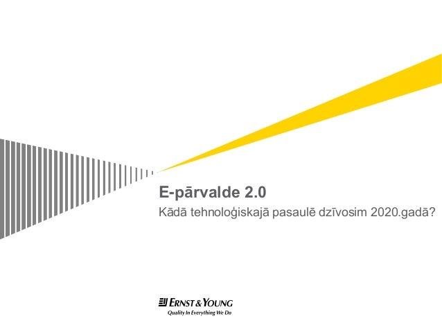 E-pārvalde 2.0Kādā tehnoloģiskajā pasaulē dzīvosim 2020.gadā?