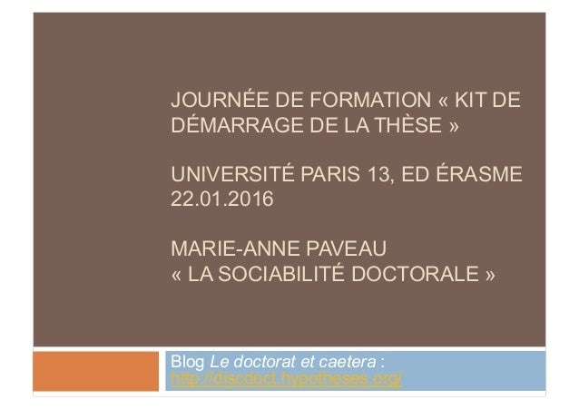 JOURNÉE DE FORMATION « KIT DE DÉMARRAGE DE LA THÈSE » UNIVERSITÉ PARIS 13, ED ÉRASME 22.01.2016 MARIE-ANNE PAVEAU « LA SOC...
