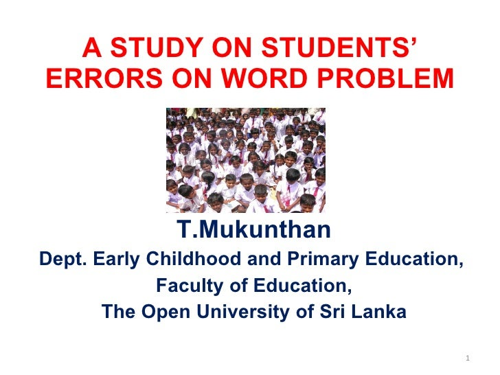 A STUDY ON STUDENTS' ERRORS ON WORD PROBLEM  T.Mukunthan Dept. Early Childhood and Primary Education,  Faculty of Educat...