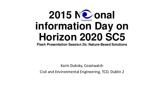 2015 National information Day on Horizon 2020 SC5 Flash Presentation Session 2b: Nature-Based Solutions Karin Dubsky, Coas...